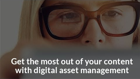 Get the most out of your content with digital asset management